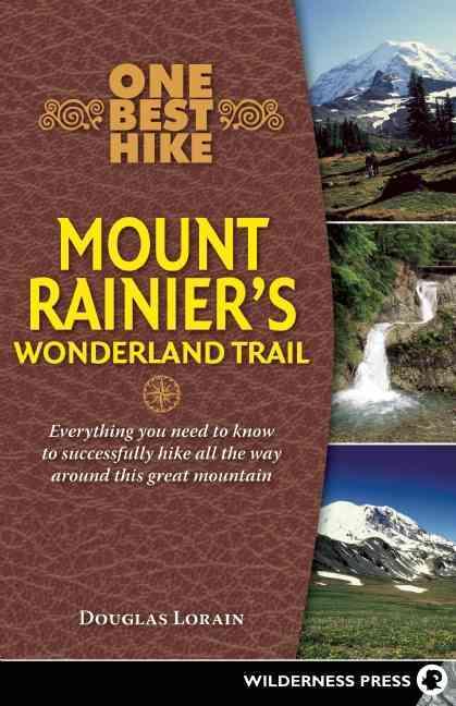 One Best Hike: Mount Rainier's Wonderland Trail By Lorain, Doug